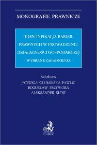 Identyfikacja barier prawnych w prowadzeniu działalności gospodarczej. Wybrane zagadnienia - Jadwiga Glumińska-Pawlic