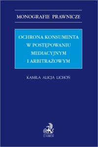 Ochrona konsumenta w postępowaniu mediacyjnym i arbitrażowym - Kamila Alicja Lichoń