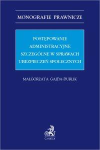 Postępowanie administracyjne szczególne w sprawach ubezpieczeń społecznych - Małgorzata Gajda-Durlik