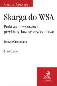 Skarga do WSA. Praktyczne wskazówki przykłady kazusy orzecznictwo. Wydanie 4 - Tomasz Grossmann