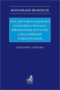 Soft law w regulacji rynku finansowego w Polsce: rekomendacje wytyczne i lista ostrzeżeń publicznych KNF - Aleksandra Nadolska