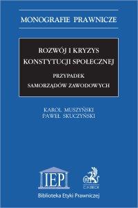 Rozwój i kryzys konstytucji społecznej. Przypadek samorządów zawodowych - Karol Muszyński