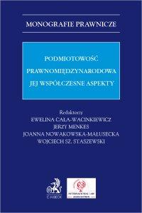 Podmiotowość prawnomiędzynarodowa. Jej współczesne aspekty - Ewelina Cała-Wacinkiewicz
