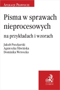 Pisma w sprawach nieprocesowych na przykładach i wzorach - Jakub Puszkarski