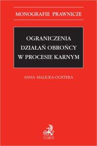 Ograniczenia działań obrońcy w procesie karnym - Anna Malicka-Ochtera