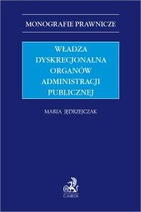 Władza dyskrecjonalna organów administracji publicznej - Maria Jędrzejczak