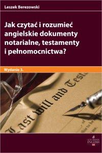 Jak czytać i rozumieć angielskie dokumenty notarialne testamenty i pełnomocnictwa? Wydanie 3 - Leszek Berezowski