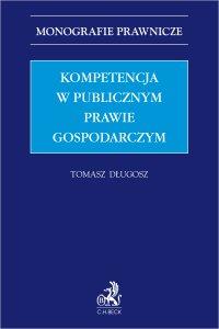Kompetencja w publicznym prawie gospodarczym - Tomasz Długosz