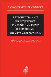 Przeciwdziałanie przestępstwom popełnianym przez osoby będące pod wpływem alkoholu - Małgorzata Czarkowska