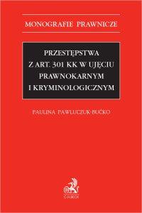 Przestępstwa z art. 301 KK w ujęciu prawnokarnym i kryminologicznym - Paulina Pawluczuk-Bućko