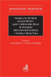 Skarga na wyrok kasatoryjny sądu odwoławczego w polskiej procedurze karnej. Teoria i praktyka - Małgorzata Wąsek-Wiaderek prof. KUL