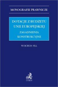 Dotacje z budżetu Unii Europejskiej. Zagadnienia konstrukcyjne - Wojciech Fill