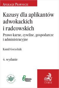 Kazusy dla aplikantów adwokackich i radcowskich. Prawo karne cywilne gospodarcze i administracyjne - Kamil Gorzelnik