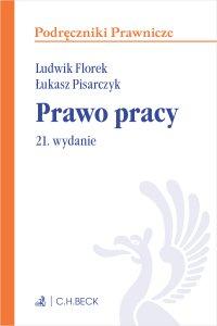 Prawo pracy. Wydanie 21 - Ludwik Florek