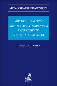 Odpowiedzialność administracyjnoprawna uczestników rynku kapitałowego - Izabela Jackowska