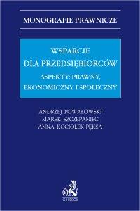 Wsparcie dla przedsiębiorców. Aspekty: prawny, ekonomiczny i społeczny - Anna Kociołek-Pęksa