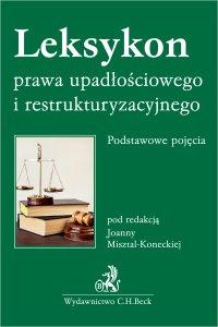 Leksykon prawa upadłościowego i restrukturyzacyjnego. Podstawowe pojęcia - Joanna Misztal-Konecka