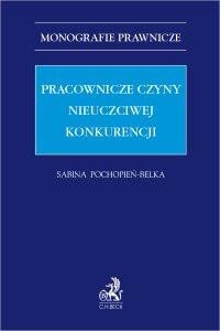 Pracownicze czyny nieuczciwej konkurencji - Sabina Pochopień-Belka