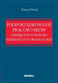 Podporządkowanie pracowników zajmujących stanowiska kierownicze w organizacjach - Tomasz Duraj
