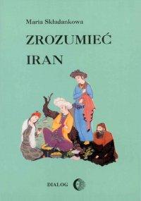 Zrozumieć Iran. Ze studiów nad literaturą perską - Maria Składankowa