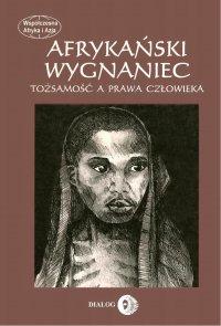 Afrykański wygnaniec. Tożsamość a prawa człowieka. - Joanna Mantel-Niećko