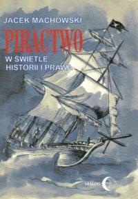 Piractwo w świetle historii i prawa - Jacek Machowski