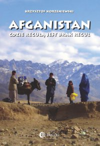 Afganistan gdzie regułą jest brak reguł - Krzysztof Korzeniewski