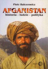 Afganistan. Historia - ludzie - polityka - Piotr Balcerowicz