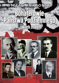 Bohaterowie Państwa Podziemnego - jak ich znałem - Stefan Korboński