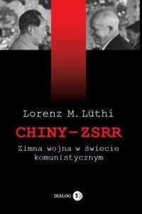 Chiny – ZSRR. Zimna wojna w świecie komunistycznym - Lorenz M. Luthi