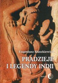 Pradzieje i legendy Indii - Eugeniusz Słuszkiewicz