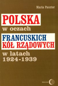 Polska w oczach francuskich kół rządowych w latach 1924-1939 - Maria Pasztor