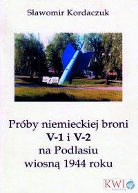 Próby niemieckiej broni V-1 i V2 na Podlasiu wiosną 1944 roku - Sławomir Kordaczuk