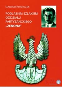 Podlaskim szlakiem oddziału partyzanckiego ZENONA - Sławomir Kordaczuk