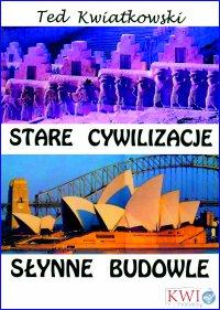 Stare cywilizacje słynne budowle - Ted Kwiatkowski