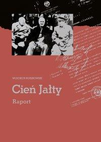 Cień Jałty. Raport - Wojciech Roszkowski