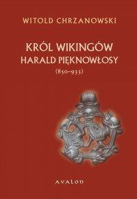 Harald Pięknowłosy (ok. 850-933) Król Wikingów - Witold Jan Chrzanowski