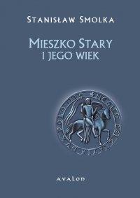 Mieszko Stary i jego wiek - Stanisław Smolka