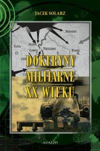 Doktryny militarne XX wieku - Jacek Solarz