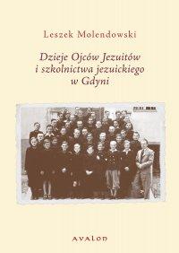 Dzieje Ojców Jezuitów i szkolnictwa jezuickiego w Gdyni - Leszek Molendowski