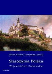 Starożytna Polska. Województwo Krakowskie - Michał Baliński