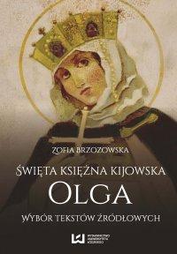 Święta księżna kijowska Olga. Wybór tekstów źródłowych - Zofia Brzozowska