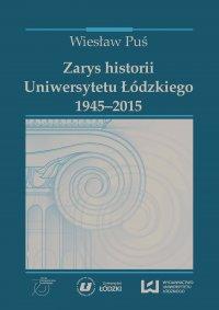 Zarys historii Uniwersytetu Łódzkiego (1945‒2015) - Wiesław Puś