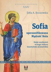 Sofia - upersonifikowana Mądrość Boża. Dzieje wyobrażeń w kręgu kultury bizantyńsko-słowiańskiej - Zofia A. Brzozowska