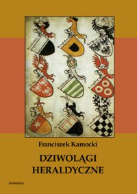 Dziwolągi heraldyczne - Franciszek Kamocki