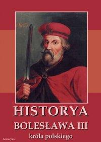 Historya Bolesława III króla polskiego napisana około roku 1115 - Nieznany