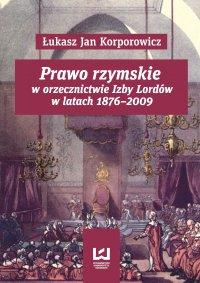 Prawo rzymskie w orzecznictwie Izby Lordów w latach 1876–2009 - Łukasz Jan Korporowicz