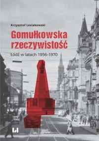 Gomułkowska rzeczywistość. Łódź w latach 1956–1970 - Krzysztof Lesiakowski