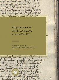 Księgi ławnicze Starej Warszawy z lat 1453-1535 - Agnieszka Bartoszewicz
