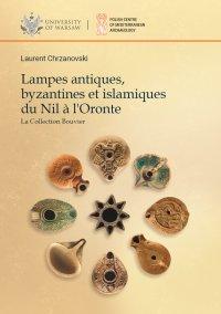 Lampes antiques, byzantines et islamiques du Nil a l'Oronte - Laurent Chrzanovski